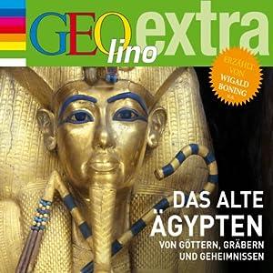 Das alte Ägypten. Von Göttern, Gräbern und Geheimnissen (GEOlino extra Hör-Bibliothek) Hörbuch