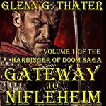 Gateway to Nifleheim: Harbinger of Doom, Book 1 | Glenn G. Thater