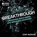 Breakthrough: Unleashing God's Power into Impossible Situations Lecture by Chip Ingram Narrated by Chip Ingram