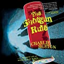 The Shotgun Rule: A Novel (       UNABRIDGED) by Charlie Huston Narrated by Charlie Thurston