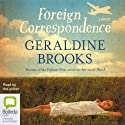 Foreign Correspondence (       UNABRIDGED) by Geraldine Brooks Narrated by Geraldine Brooks