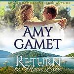Return to Moon Lake: Love on the Lake, Book 3 | Amy Gamet