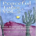 Peaceful Tales, Volume 2: Short Stories for Insomnia, Meditation, and Relaxation Audiobook by Bonnie O'Neill Narrated by Bonnie O'Neill