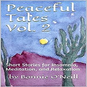 Peaceful Tales, Volume 2: Short Stories for Insomnia, Meditation, and Relaxation Hörbuch von Bonnie O'Neill Gesprochen von: Bonnie O'Neill