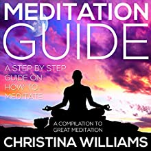 Meditation Guide: A Step by Step Guide on How to Meditate, A Compilation to Great Meditation (       UNABRIDGED) by Christina Williams Narrated by Hope Newhouse
