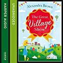 The Great Village Show Audiobook by Alexandra Brown Narrated by Gabrielle Glaister
