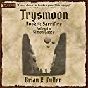 Sacrifice: The Trysmoon Saga, Book 4 Audiobook by Brian K. Fuller Narrated by Simon Vance