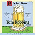 B Is for Beer (       UNABRIDGED) by Tom Robbins Narrated by Laura Silverman