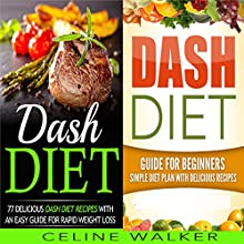 Dash Diet: 77+ Delicious Recipes with a Simple Diet Plan: 2 in 1 Bundle Audiobook by Celine Walker Narrated by Dave Wright