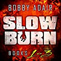 Slow Burn: Box Set 1-3 (       UNABRIDGED) by Bobby Adair Narrated by Jason Damron