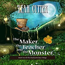 The Maker, the Teacher, and the Monster (       UNABRIDGED) by Leah Cutter Narrated by Hallie Ricardo