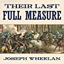 Their Last Full Measure: The Final Days of the Civil War (       UNABRIDGED) by Joseph Wheelan Narrated by Bob Souer
