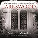 Larkswood (       UNABRIDGED) by Valerie Mendes Narrated by Katie Scarfe