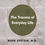 The Trauma of Everyday Life | Mark Epstein M.D.