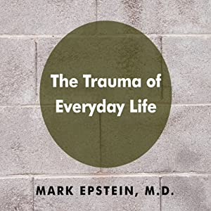 The Trauma of Everyday Life | [Mark Epstein M.D.]