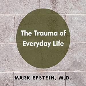 The Trauma of Everyday Life | [Mark Epstein M.D.]