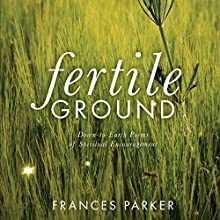 Fertile Ground: Down-to-Earth Poems of Spiritual Encouragement (       UNABRIDGED) by Frances Parker Narrated by Frances Parker