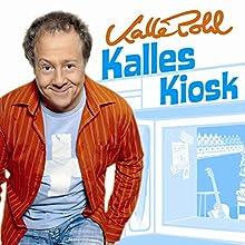 Kalles Kiosk (       ungekürzt) von Kalle Pohl Gesprochen von: Kalle Pohl
