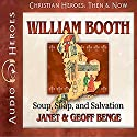 William Booth: Soup, Soap, and Salvation: Heroes of History Audiobook by Janet Benge, Geoff Benge Narrated by Tim Gregory