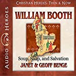 William Booth: Soup, Soap, and Salvation: Heroes of History | Janet Benge,Geoff Benge