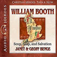 William Booth: Soup, Soap, and Salvation: Heroes of History (       UNABRIDGED) by Janet Benge, Geoff Benge Narrated by Tim Gregory