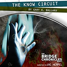 The Know Circuit: The Bridge Chronicles, Book 2 (       UNABRIDGED) by Gary A. Ballard Narrated by Joe Hempel