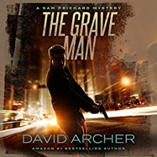 The Grave Man: A Sam Prichard Mystery Thriller Audiobook by David Archer Narrated by Mikael Naramore