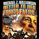 Better to Beg Forgiveness: Freehold, Book 3 Audiobook by Michael Z. Williamson Narrated by David Doersch