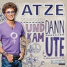 Und dann kam Ute (       ungekürzt) von Atze Schröder, Till Hoheneder Gesprochen von: Atze Schröder
