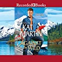 Against the Wild: The Brodies, Book 3 (       UNABRIDGED) by Kat Martin Narrated by Jack Garrett