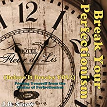 Break Your Perfectionism Before It Beats You: Freeing Yourself from the Chains of Perfectionism (       UNABRIDGED) by J.B. Snow Narrated by Nathan W Wood