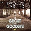 The Ghost Who Said Goodbye Audiobook by Scott William Carter Narrated by Steven Roy Grimsley