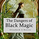 The Dangers of Black Magic | Elizabeth A Reeves