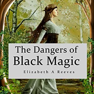 The Dangers of Black Magic | [Elizabeth A Reeves]
