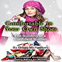 Comfortable in Your Own Shoes: The Building of a Confident Woman: Relationship and Dating Advice for Women, Book 9 Hörbuch von Gregg Michaelsen Gesprochen von: R. J. Walker