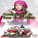 Comfortable in Your Own Shoes: The Building of a Confident Woman: Relationship and Dating Advice for Women, Book 9 | Gregg Michaelsen