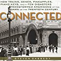 Connected: How Trains, Genes, Pineapples, Piano Keys, and a Few Disasters Transformed Americans at the Dawn of the Twentieth Century Audiobook by Steven Cassedy Narrated by Douglas R. Pratt
