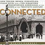 Connected: How Trains, Genes, Pineapples, Piano Keys, and a Few Disasters Transformed Americans at the Dawn of the Twentieth Century | Steven Cassedy