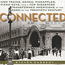 Connected: How Trains, Genes, Pineapples, Piano Keys, and a Few Disasters Transformed Americans at the Dawn of the Twentieth Century (       UNABRIDGED) by Steven Cassedy Narrated by Douglas R. Pratt