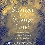 Stranger in a Strange Land: Searching for Gershom Scholem and Jerusalem | George Prochnik