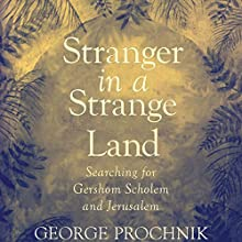 Stranger in a Strange Land: Searching for Gershom Scholem and Jerusalem Audiobook by George Prochnik Narrated by David Stifel