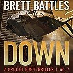 Down: A Project Eden Thriller, Book 7 | Brett Battles
