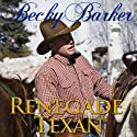 Renegade Texan Audiobook by Becky Barker Narrated by Alexandra Haag