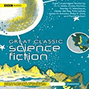 Great Classic Science Fiction: Eight Unabridged Stories | [H. G. Wells, Stanley G. Weinbaum, Lester Del Rey, Fritz Leiber, James Schmitz, Philip K. Dick, Frank Herbert]