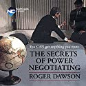 The Secrets of Power Negotiating: You Can Get Anything You Want (       UNABRIDGED) by Roger Dawson Narrated by Roger Dawson