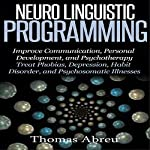 Neuro Linguistic Programming: Improve Communication, Personal Development and Psychotherapy | Thomas Abreu