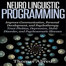 Neuro Linguistic Programming: Improve Communication, Personal Development and Psychotherapy (       UNABRIDGED) by Thomas Abreu Narrated by Colin Robinson