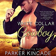 White Collar Cowboy: Shadow Maverick Ranch, Book 1 (       UNABRIDGED) by Parker Kincade Narrated by Lorenzo Matthews