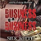 Business Is Business: Business Is Business Series, Book 1 Hörbuch von Silk White Gesprochen von: Larry Herron