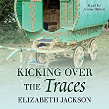 Kicking Over the Traces Audiobook by Elizabeth Jackson Narrated by Janine Birkett